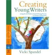 Creating Young Writers : Using the Six Traits to Enrich Writing Process in Primary Classrooms