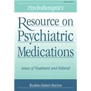 Psychotherapist's Resource on Psychiatric Medications : Issues of Treatment and Referral