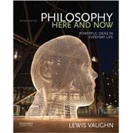 Philosophy Here and Now Powerful Ideas in Everyday Life