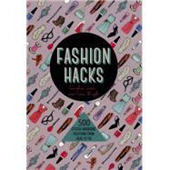 Fashion Hacks 500 Stylish Wardrobe Solutions from Head-to-Toe