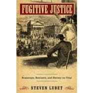 Fugitive Justice : Runaways, Rescuers, and Slavery on Trial