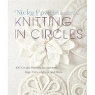 Knitting in Circles : 100 Circular Patterns for Sweaters, Bags, Hats, Afghans, and More
