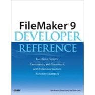 FileMaker� 9 Developer Reference: Functions, Scripts, Commands, and Grammars, with Extensive Custom Function Examples