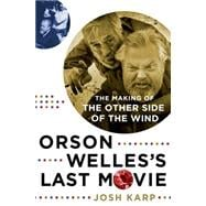 Orson Welles's Last Movie The Making of The Other Side of the Wind