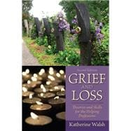 Grief and Loss : Theories and Skills for the Helping Professions