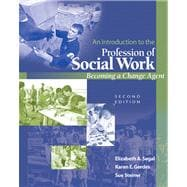 An Introduction to the Profession of Social Work Becoming a Change Agent