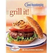Good Housekeeping Grill It! 150 Delicious Recipes