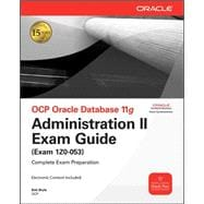 OCP Oracle Database 11g Administration II Exam Guide Exam 1Z0-053