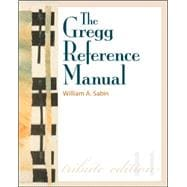 The Gregg Reference Manual: A Manual of Style, Grammar, Usage, and Formatting Tribute Edition Tribute Edition