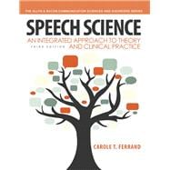 Speech Science An Integrated Approach to Theory and Clinical Practice