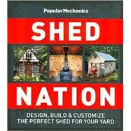 Popular Mechanics Shed Nation Design, Build & Customize the Perfect Shed for Your Yard