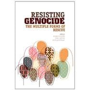 Resisting Genocide The Multiple Forms of Rescue