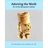 Adorning the World : Art of the Marquesas Islands