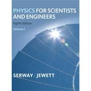 Physics for Scientists and Engineers, Volume 1, Chapters 1-22, 8th Edition