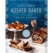 The Holiday Kosher Baker Traditional & Contemporary Holiday Desserts