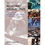 Reluctant Welfare State : Engaging History to Advance Social Work Practice in Contemporary Society