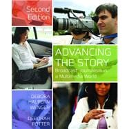 Advancing the Story : Broadcast Journalism in a Multimedia World