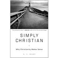 Simply Christian : Why Christianity Makes Sense
