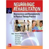 Neurologic Rehabilitation: Neuroscience and Neuroplasticity in Physical Therapy Practice 9780071807159R
