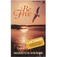 Be free: An expository study of Galatians