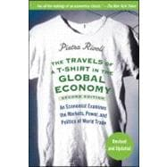 The Travels of a T-Shirt in the Global Economy An Economist Examines the Markets, Power, and Politics of World Trade
