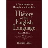 A Companion to Baugh & Cable's History of the English Language