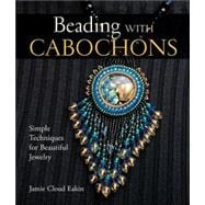 Beading with Cabochons Simple Techniques for Beautiful Jewelry