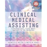 Clinical Medical Assisting A Professional, Field Smart Approach to the Workplace