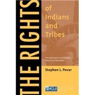 Rights of Indians and Tribes : The Authoritative ACLU Guide to Indian and Tribal Rights, Third Edition