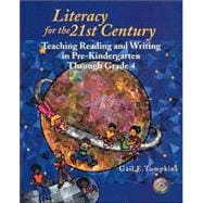 Literacy for the 21st Century : Teaching Reading and Writing in Pre-Kindergarten Through Grade 4