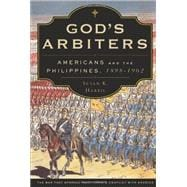 God's Arbiters Americans and the Philippines, 1898 - 1902