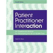 Patient Practitioner Interaction : An Experiential Manual for Developing the Art of Healthcare