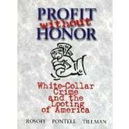 Profit Without Honor: White-Collar Crime and the Looting of America