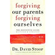 Forgiving Our Parents, Forgiving Ourselves Healing Adult Children of Dysfunctional Families
