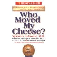 Who Moved My Cheese? : An Amazing Way to Deal with Change... in Your Work and in Your Life...