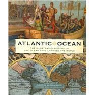 Atlantic Ocean The Illustrated History of the Ocean That Changed the World
