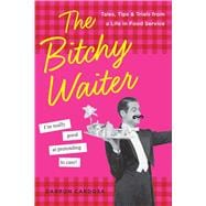 The Bitchy Waiter Tales, Tips & Trials from a Life in Food Service