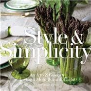 Style & Simplicity An A to Z Guide to Living a More Beautiful Life
