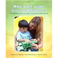 Who Am I in the Lives of Children? An Introduction to Early Childhood Education with Enhanced Pearson eText -- Access Card Package