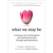 What We May Be : Techniques for Psychological and Spiritual Growth Through Psychosynthesis