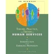 Theory, Practice, and Trends in Human Services : An Introduction to an Emerging Profession