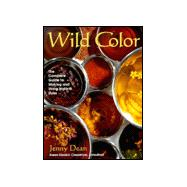 Wild Color : The Complete Guide to Making and Using Natural Dyes