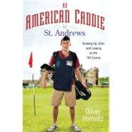 An American Caddie in St. Andrews Growing Up, Girls, and Looping on the Old Course