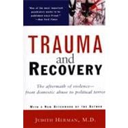 Trauma and Recovery : The Aftermath of Violence - From Domestic Abuse to Political Terror
