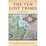 The Ten Lost Tribes A World History