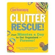 Good Housekeeping Clutter Rescue! Just Minutes a Day to Get Organized - Forever!