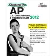Cracking the AP U. S. Government and Politics Exam, 2012 Edition