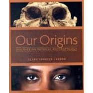 Our Origins : Discovering Physical Anthropology