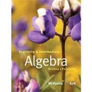 Beginning and Intermediate Algebra Building a Foundation
