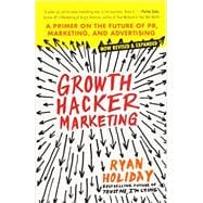 Growth Hacker Marketing A Primer on the Future of PR, Marketing, and Advertising